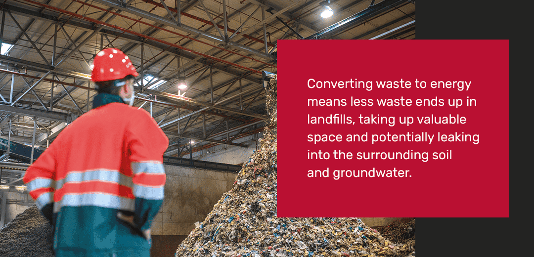 converting waste to energy means less waste ends up in landfills